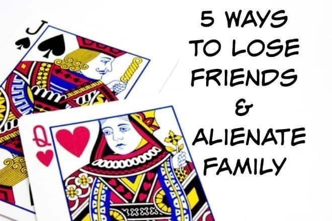 5 Ways to Lose Friends