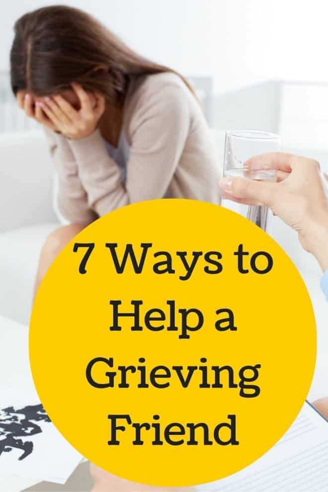 Sometimes we don't know what to do or say when a friend has suffered the loss of a loved one. Here's 7 Ways to Help A Grieving Friend.