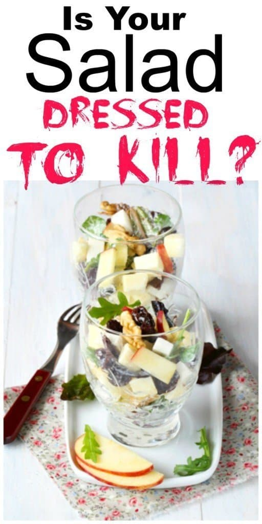Is Your Salad Dressed to Kill?