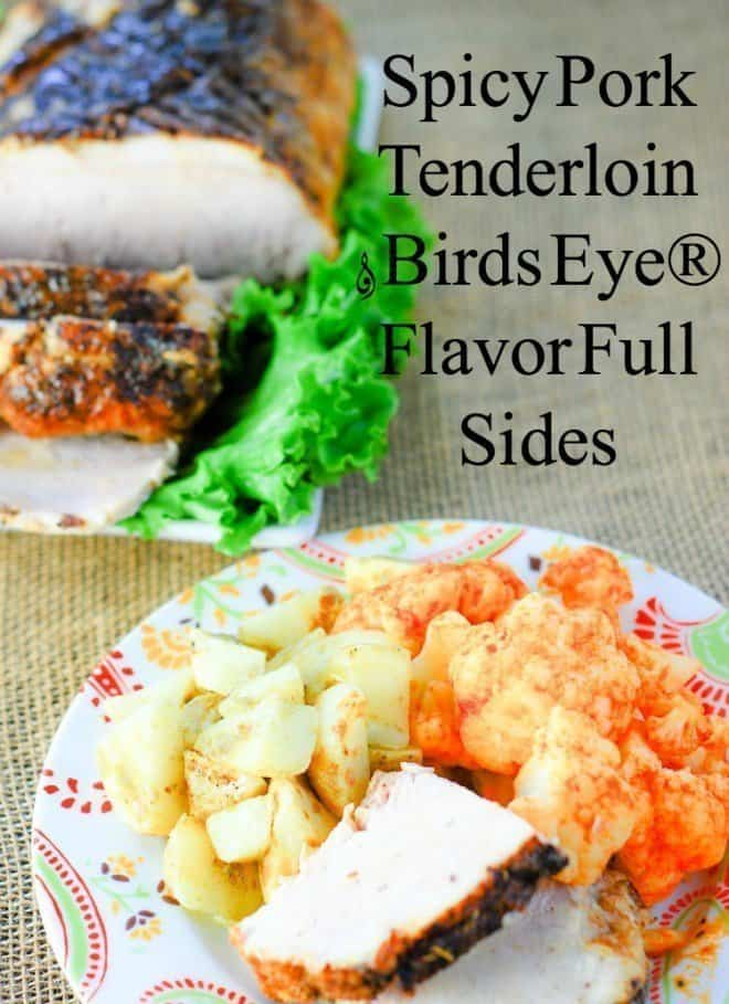 Spicy Pork Tenderloin & Birds Eye® Flavor Full Sides