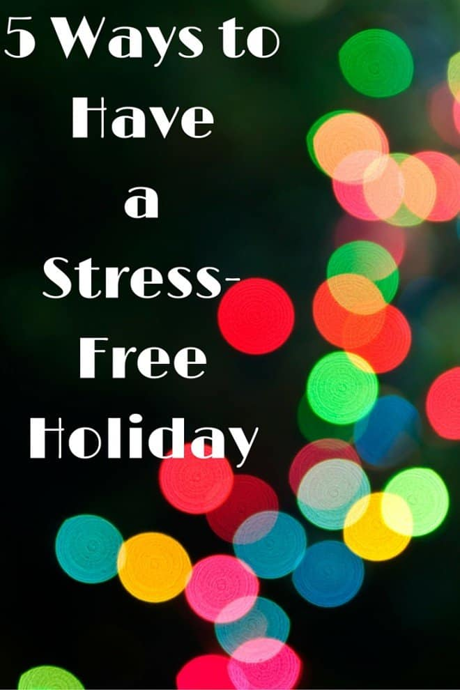 Don't stress out over the holidays. Here's 5 ways to have a stress-free holiday.