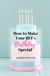 How to Make Your BFF's Birthday a Special One