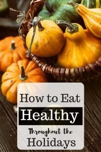 How to Eat Healthy Throughout the Holiday Season