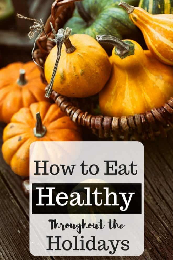 How to Eat Healthy Throughout the Holidays