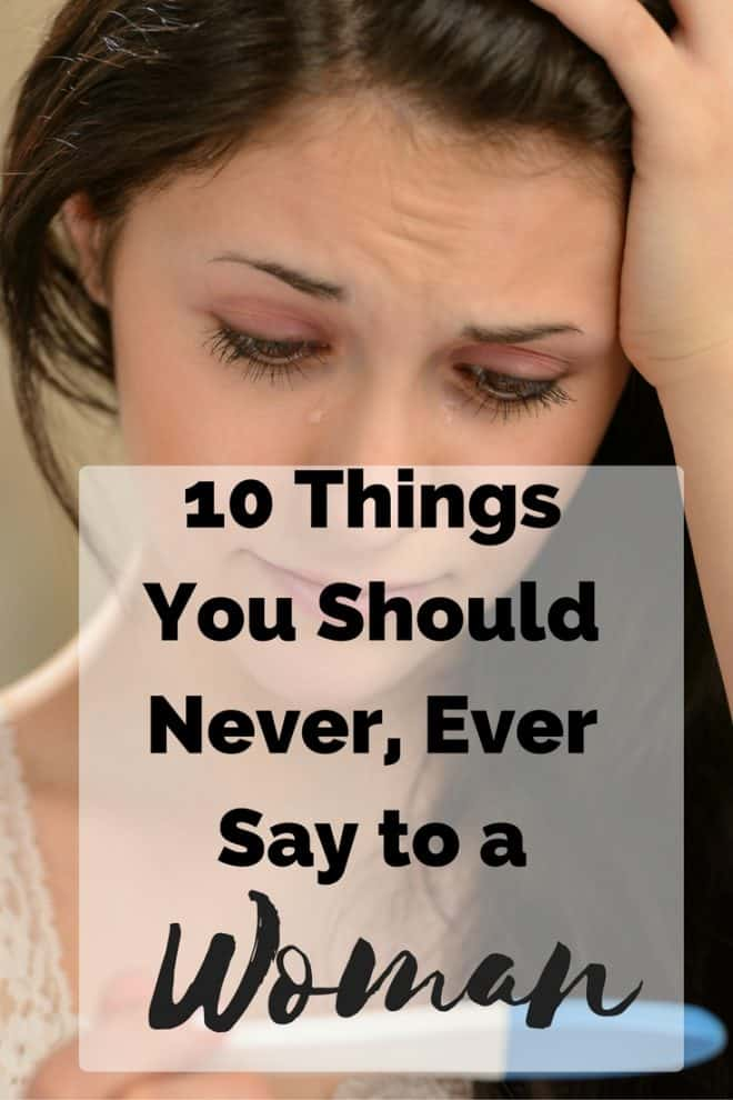 My 20-something-year-old daughters and I came up with 10 Things You Should Never Say to a Woman one day when we were solving the world's problems. Rudeness is never in style! What would you add to this list? Click the photo to read more or save for later.