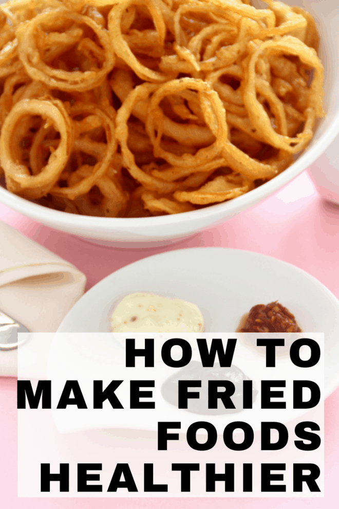 How to Make Fried Foods Healthier