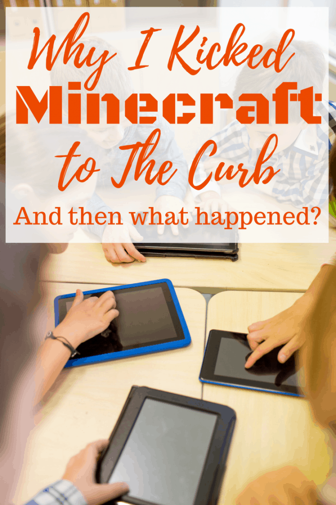 Why did I kick Minecraft to the Curb? I have always monitored and limited my children's screen time, but one morning I woke up and realized some things had to change.